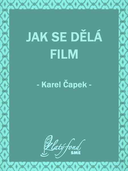 Jak se dělá film - Karel Čapek