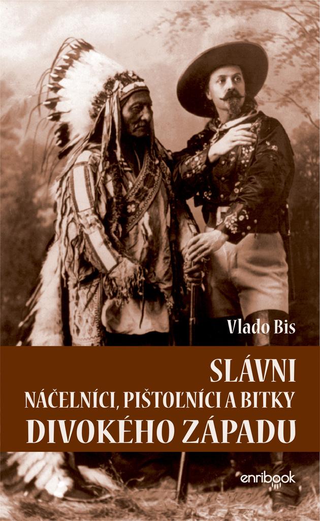 Slávni náčelníci, pištoľníci a bitky Divokého Západu - Vlado Bis