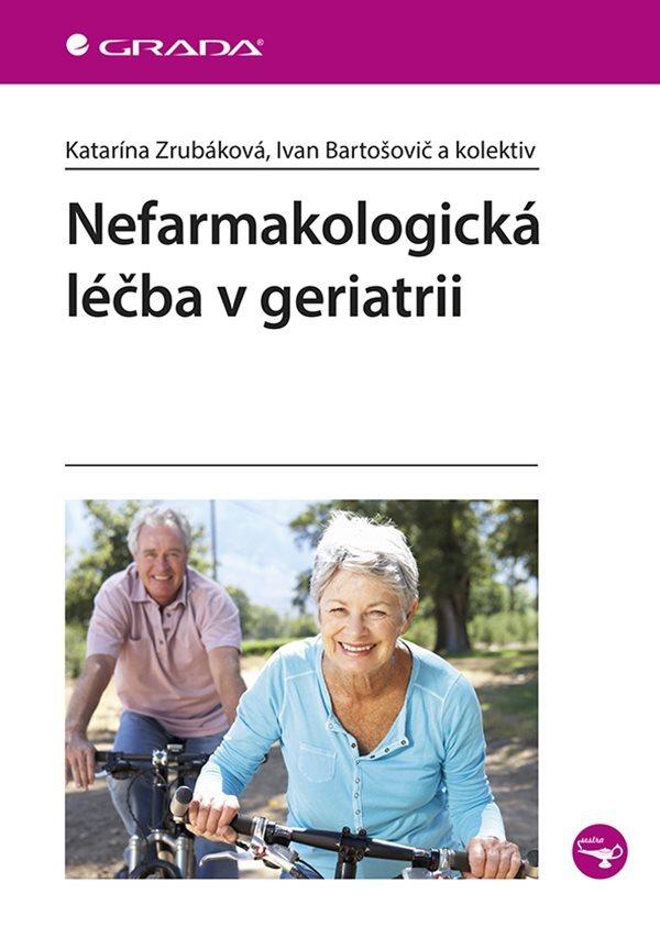 Nefarmakologická léčba v geriatrii - Bartošovič Ivan, Katarína Zrubáková