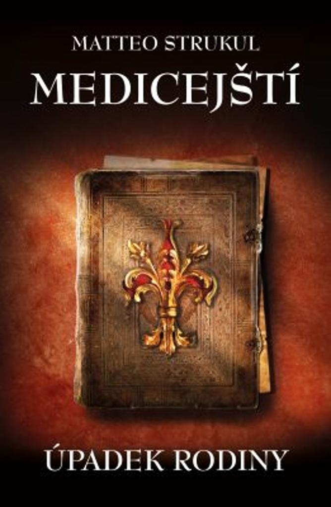 Medicejští Úpadek rodiny - Matteo Strukul