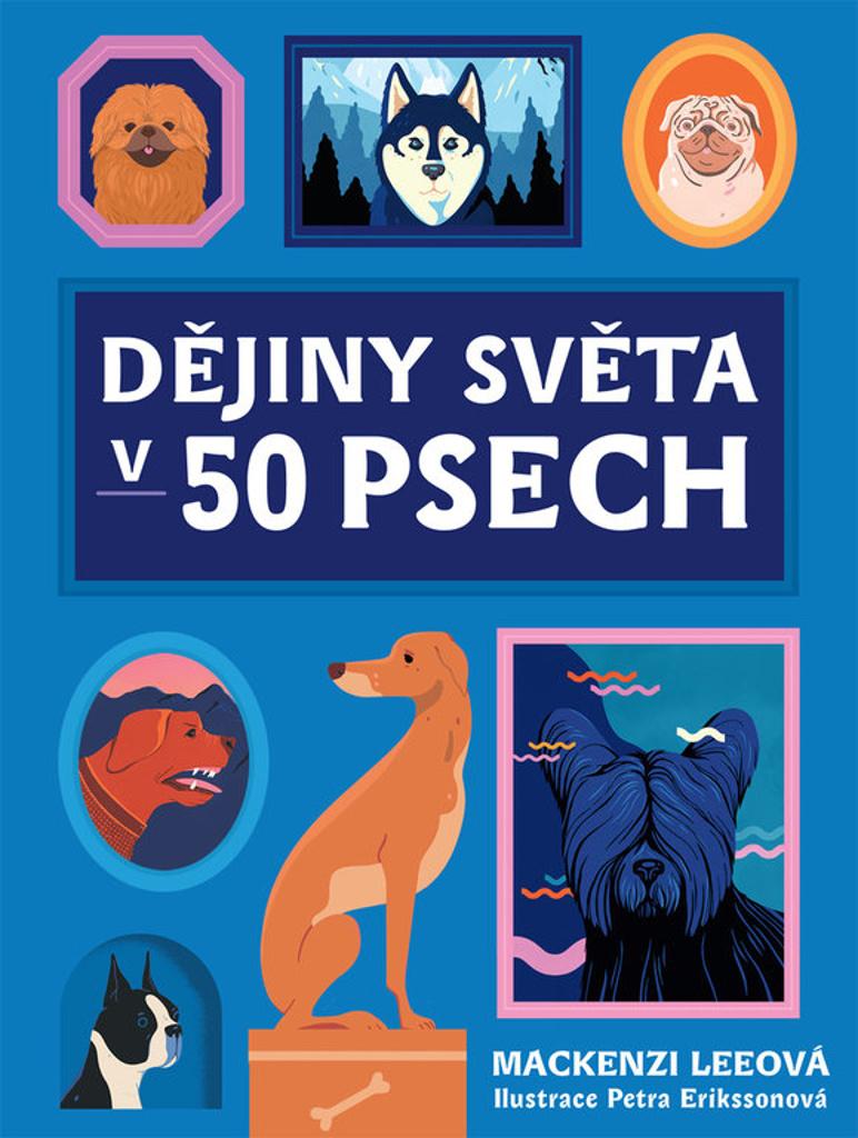 Dějiny světa v 50 psech - Mackenzi Lee
