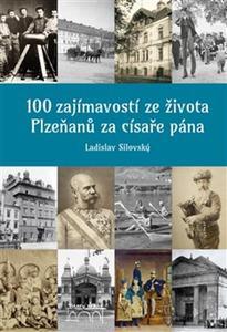 Obrázok 100 zajímavostí ze života Plzeňanů za císaře pána