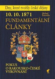Obrázok 10. 10. 1871 Fundamentální články (Dny, které tvořily)