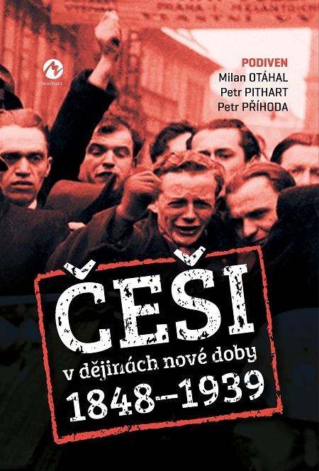 Češi v dějinách nové doby (1848–1939) - Milan Otáhal, Petr Pithart, Petr Příhoda