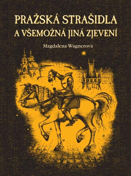 Pražská strašidla a všemožná jiná zjevení - Magdalena Wagnerová