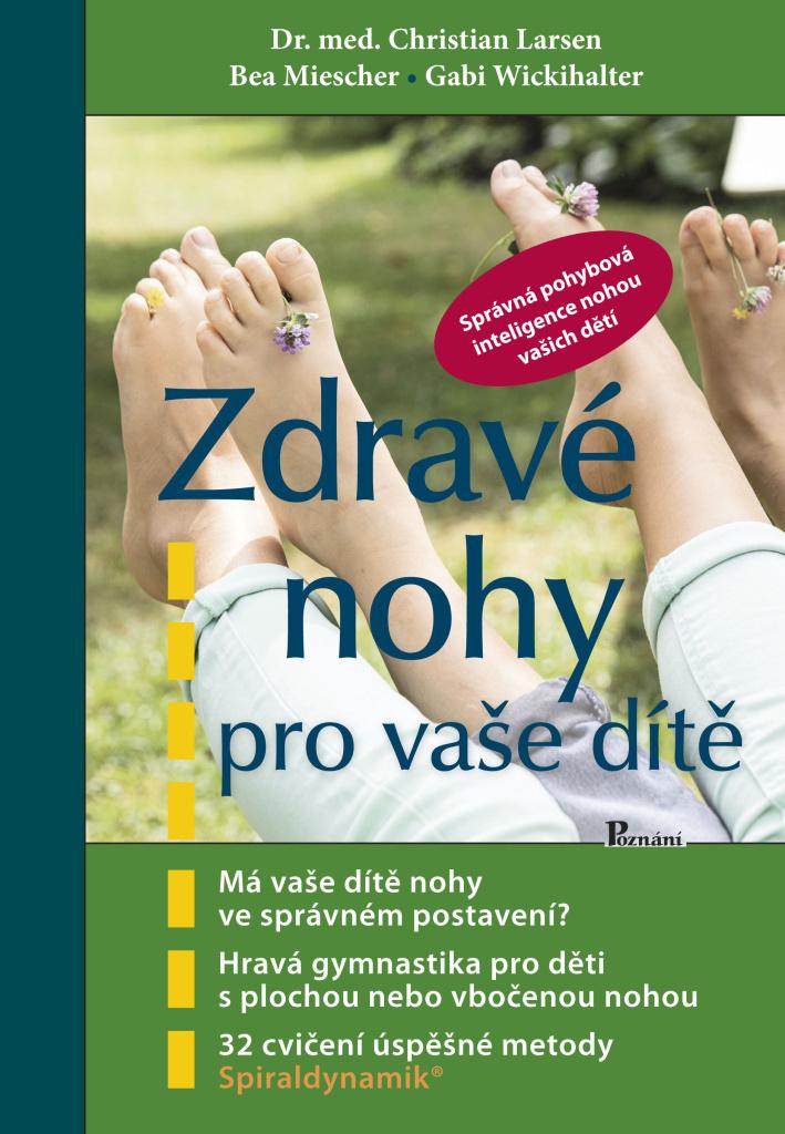 Zdravé nohy pro vaše dítě - Bea Miescher, Gabi Wickihalter, Christian Larsen