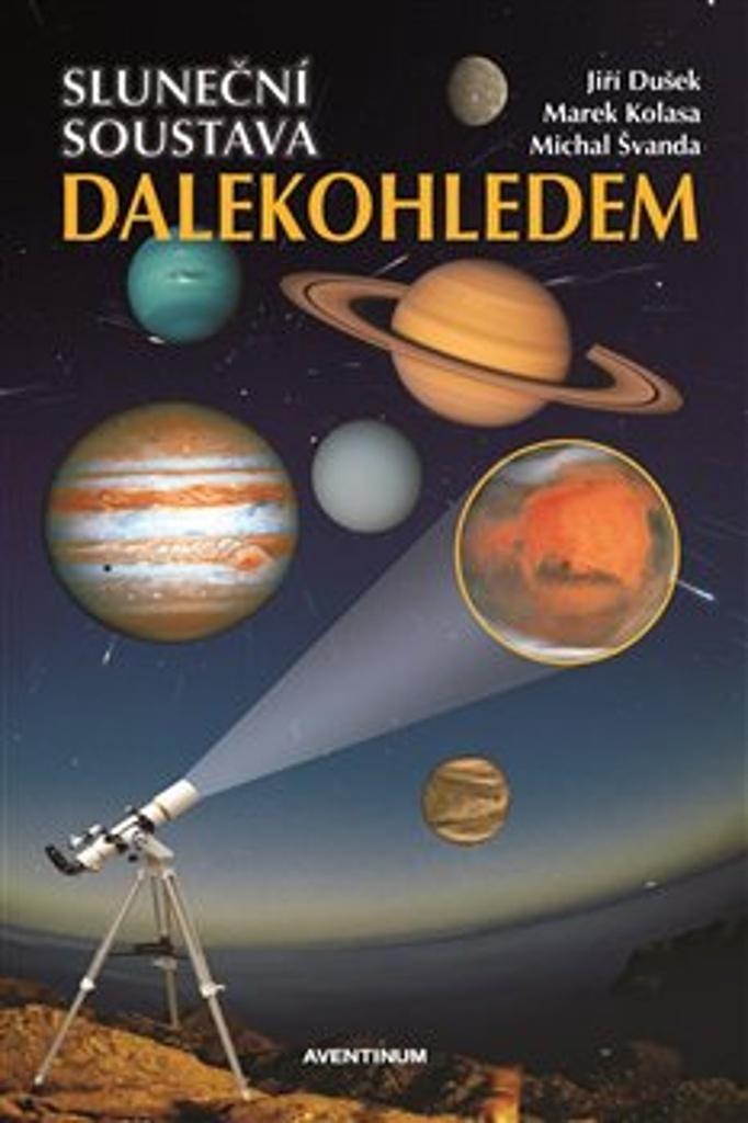 Sluneční soustava dalekohledem - Jiří Dušek, Marek Kolasa, Michal Švanda