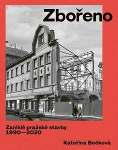Obrázok Zbořeno Zaniklé pražské stavby 1990-2020