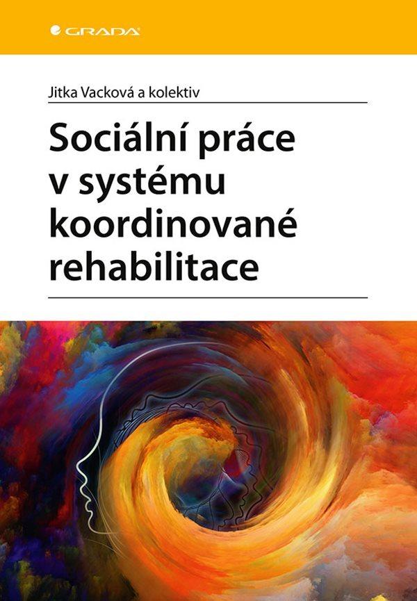 Sociální práce v systému koordinované rehabilitace - Jitka Vacková
