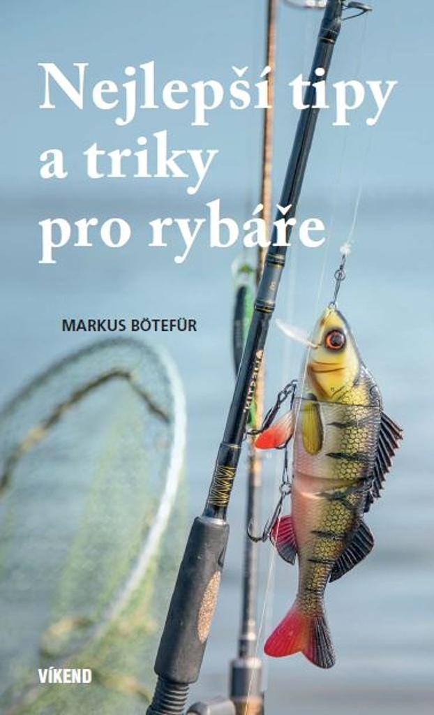 Nejlepší tipy a triky pro rybáře - Markus Bötefür